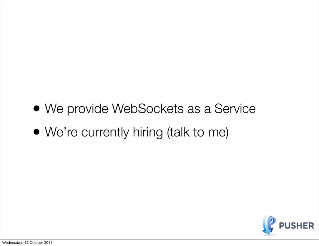 • We provide WebSockets as a Service • We're cu...