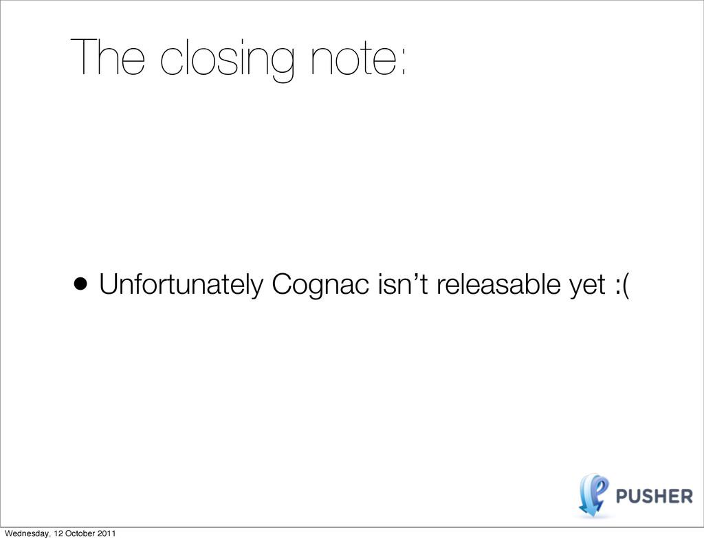 The closing note: • Unfortunately Cognac isn't ...