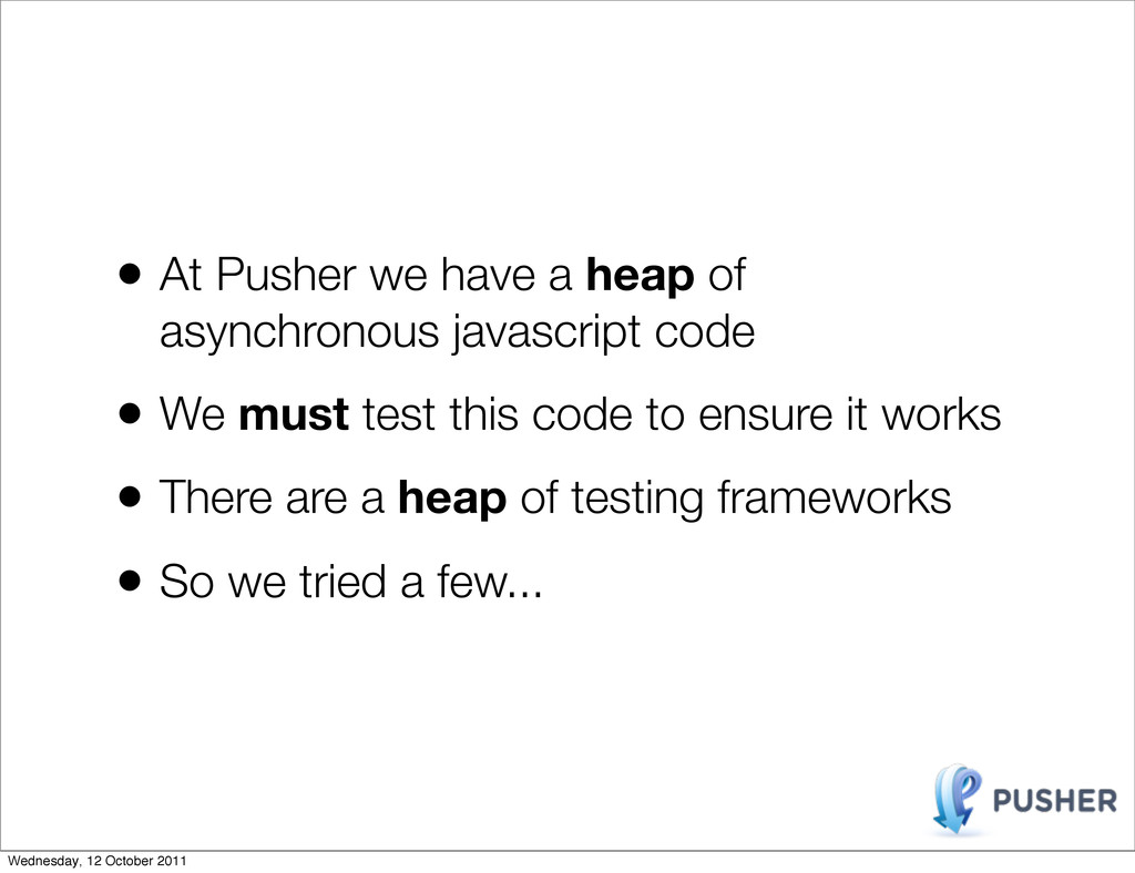 • At Pusher we have a heap of asynchronous java...