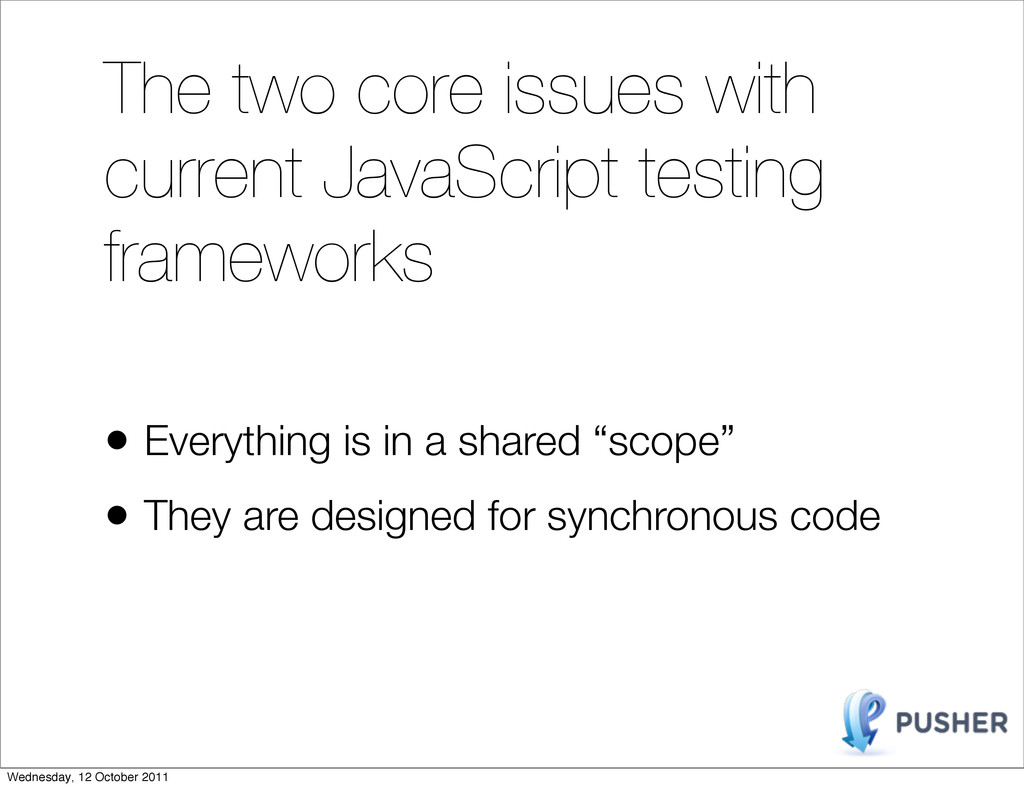 The two core issues with current JavaScript tes...