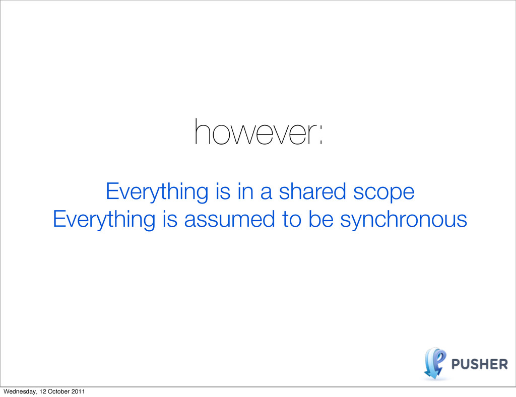 however: Everything is in a shared scope Everyt...