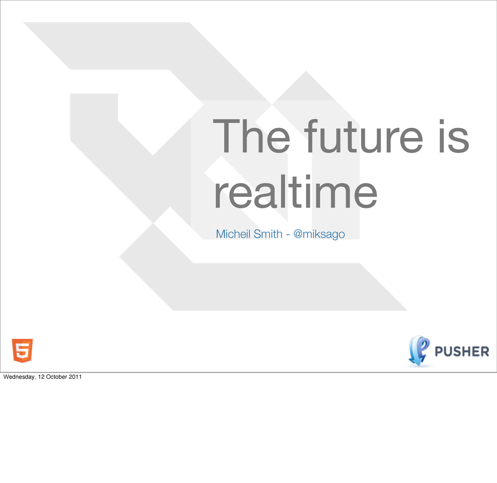 Micheil Smith - @miksago The future is realtime...