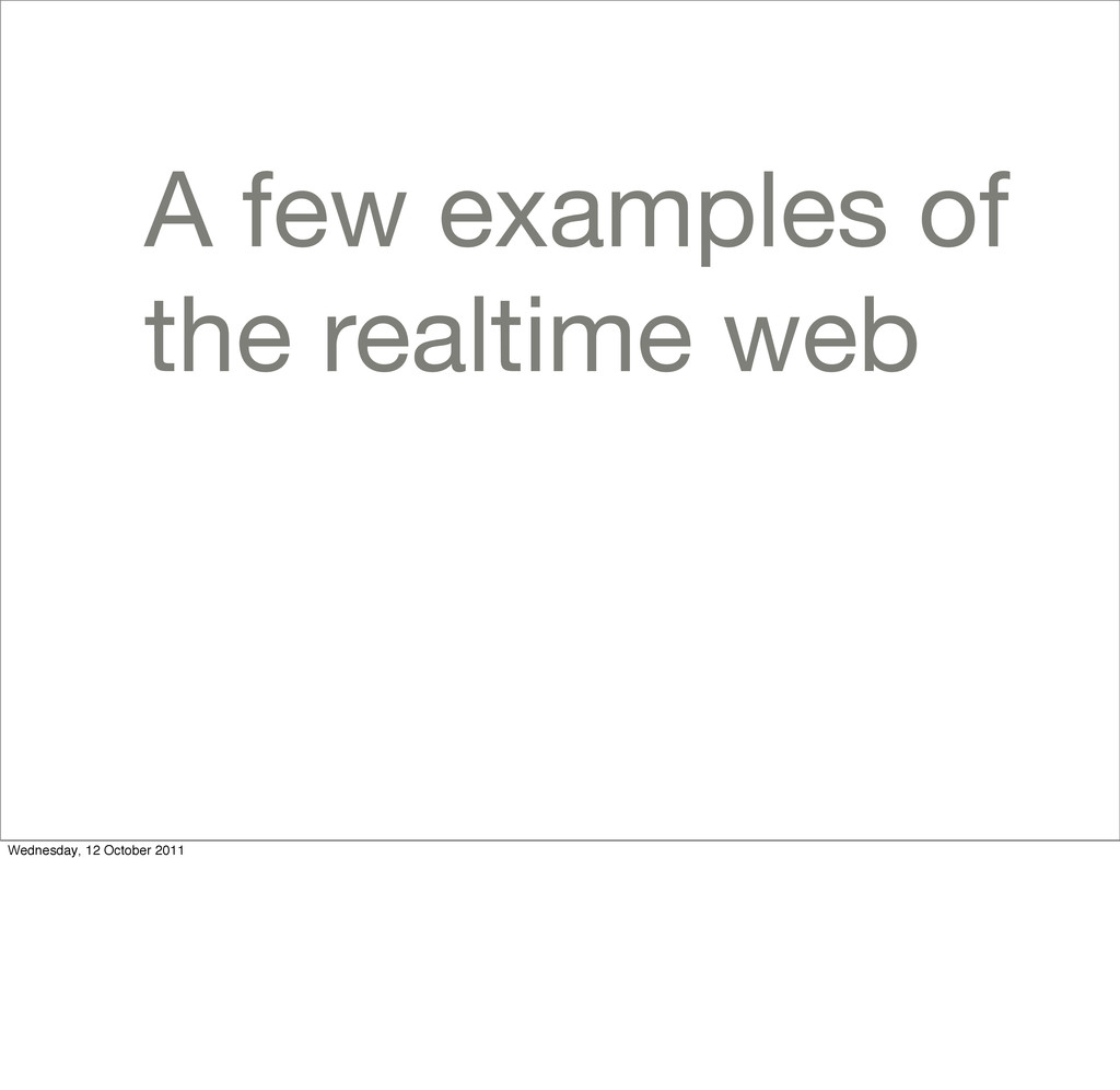A few examples of the realtime web Wednesday, 1...