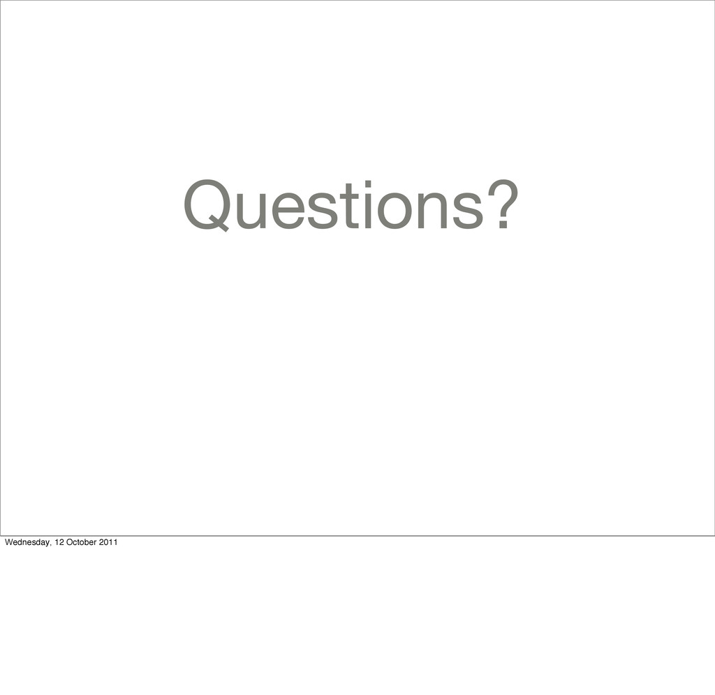Questions? Wednesday, 12 October 2011