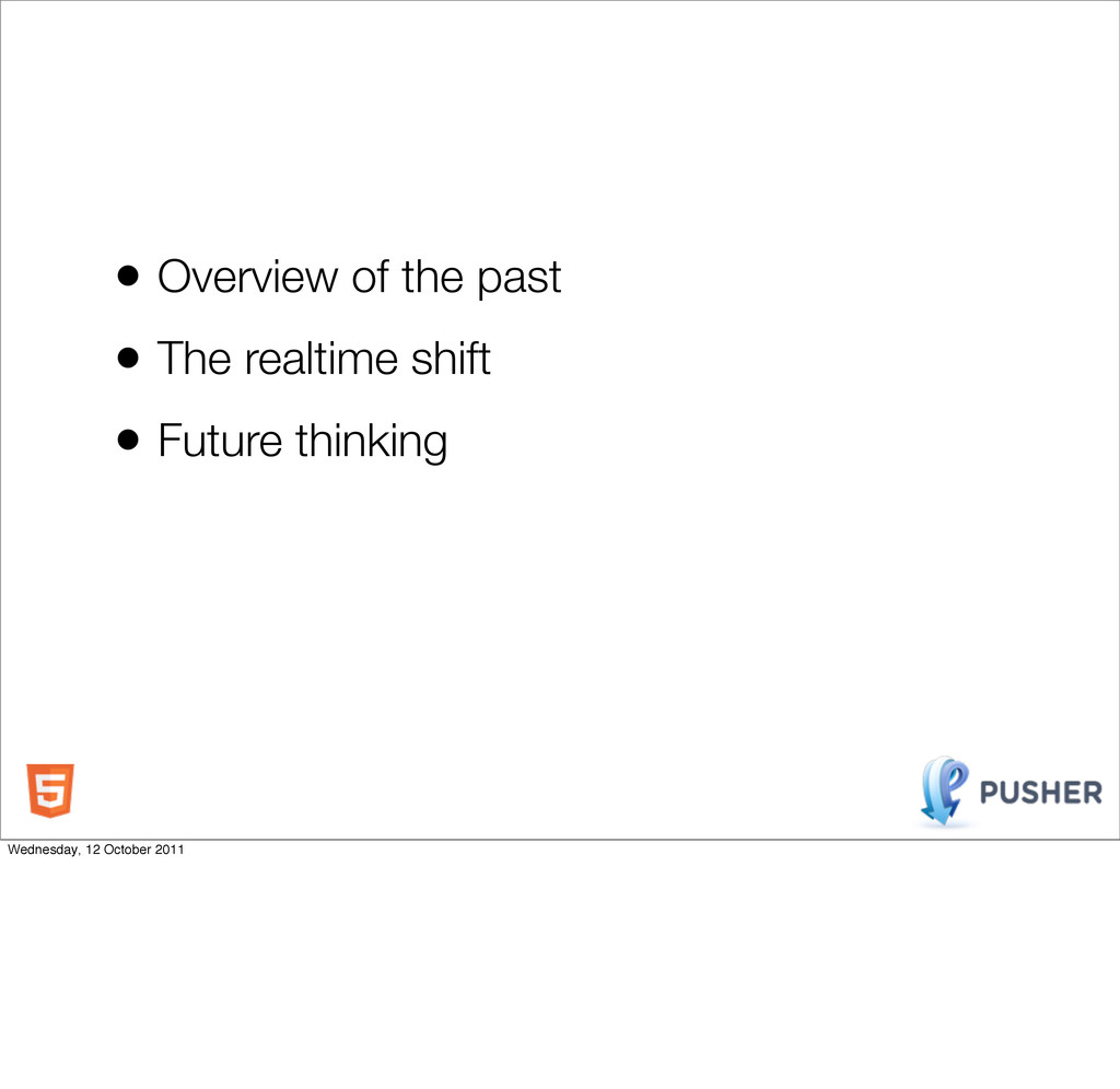 • Overview of the past • The realtime shift • F...