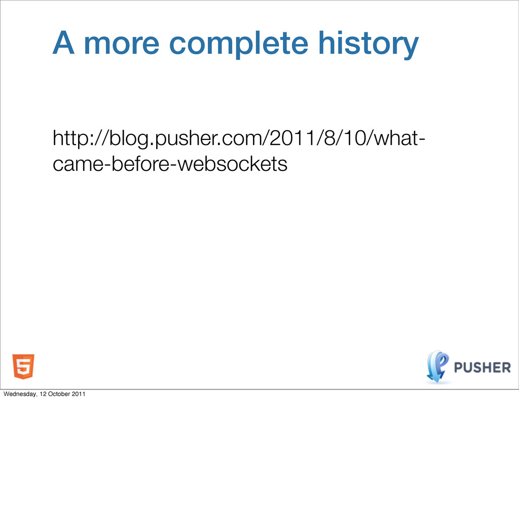 A more complete history http://blog.pusher.com/...