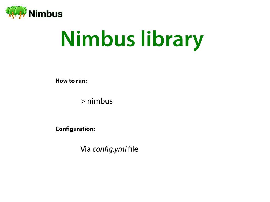 Nimbus library How to run: > nimbus Confguratio...