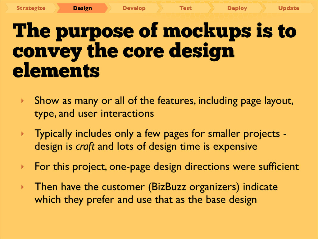 The purpose of mockups is to convey the core de...