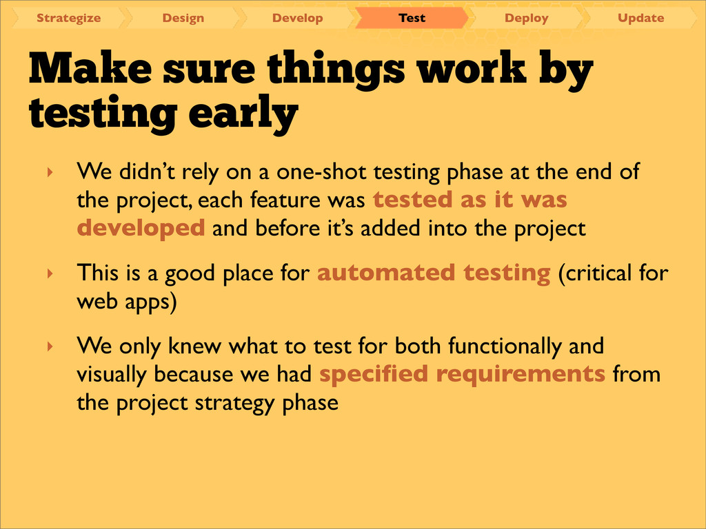 Make sure things work by testing early ‣ We did...
