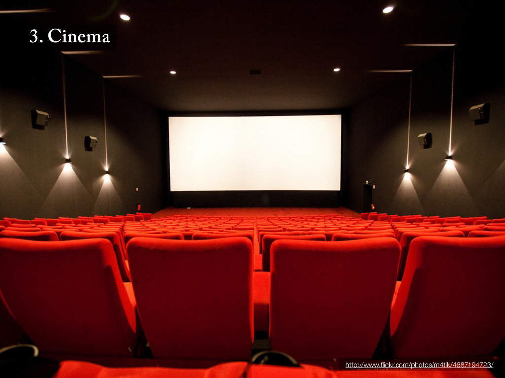 3. Cinema http://www.flickr.com/photos/m4tik/468...