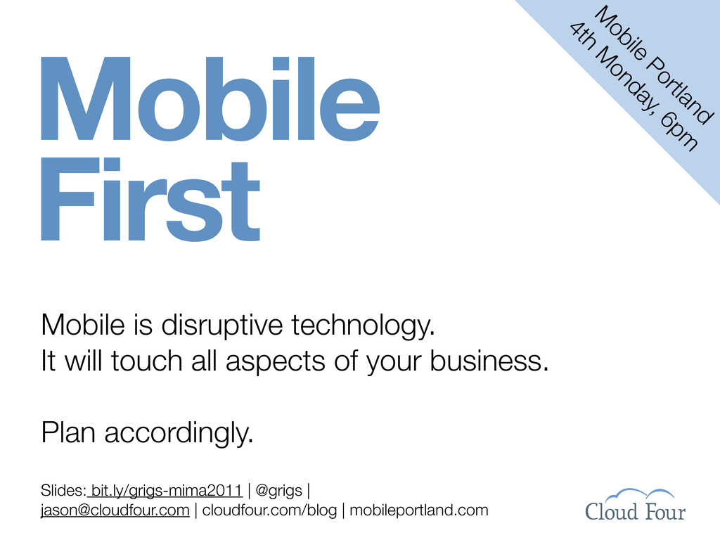 Mobile is disruptive technology. It will touch ...