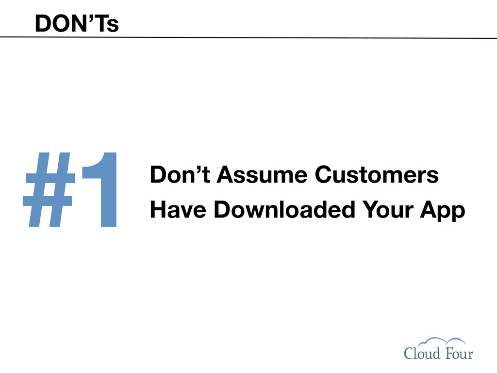DON'Ts Don't Assume Customers Have Downloaded Y...