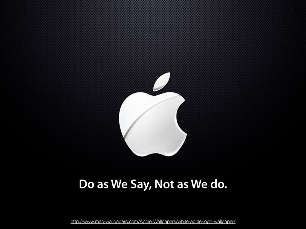 Do as We Say, Not as We do. http://www.mac-wall...