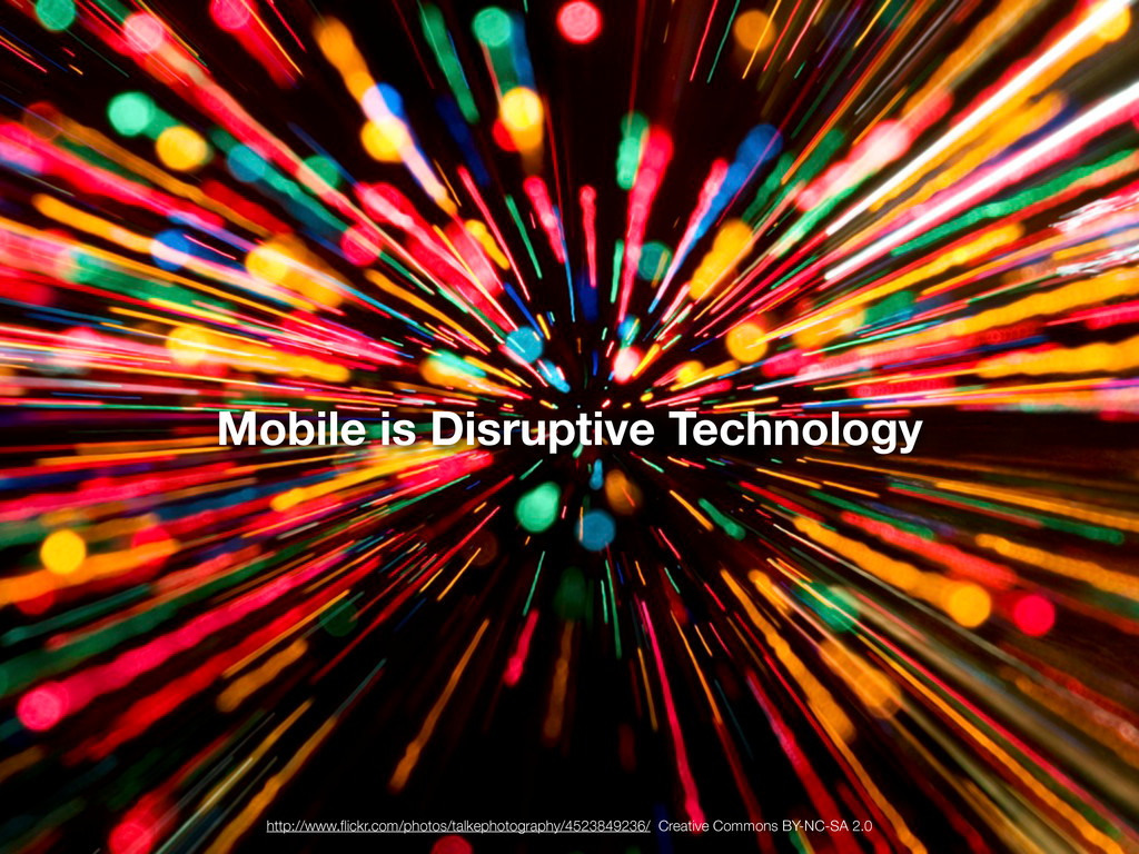 Mobile is Disruptive Technology http://www.flick...