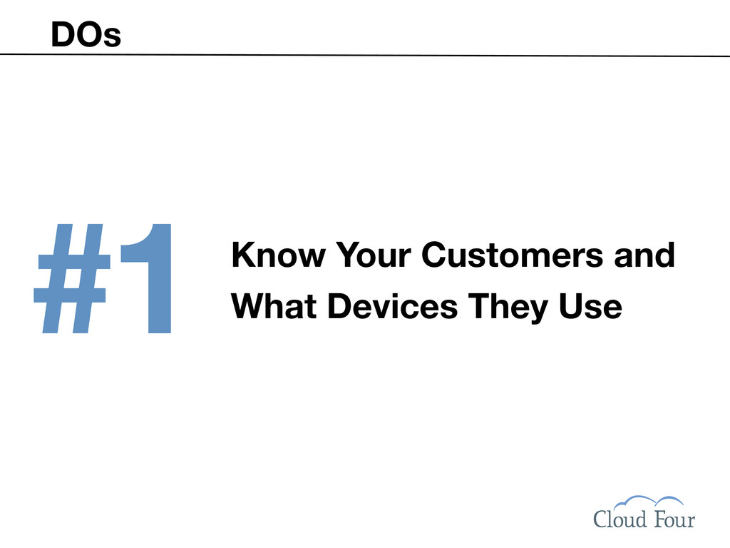 DOs #1 Know Your Customers and What Devices The...
