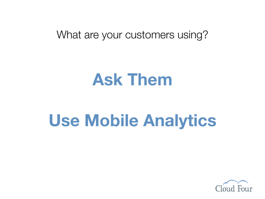 Ask Them Use Mobile Analytics What are your cus...
