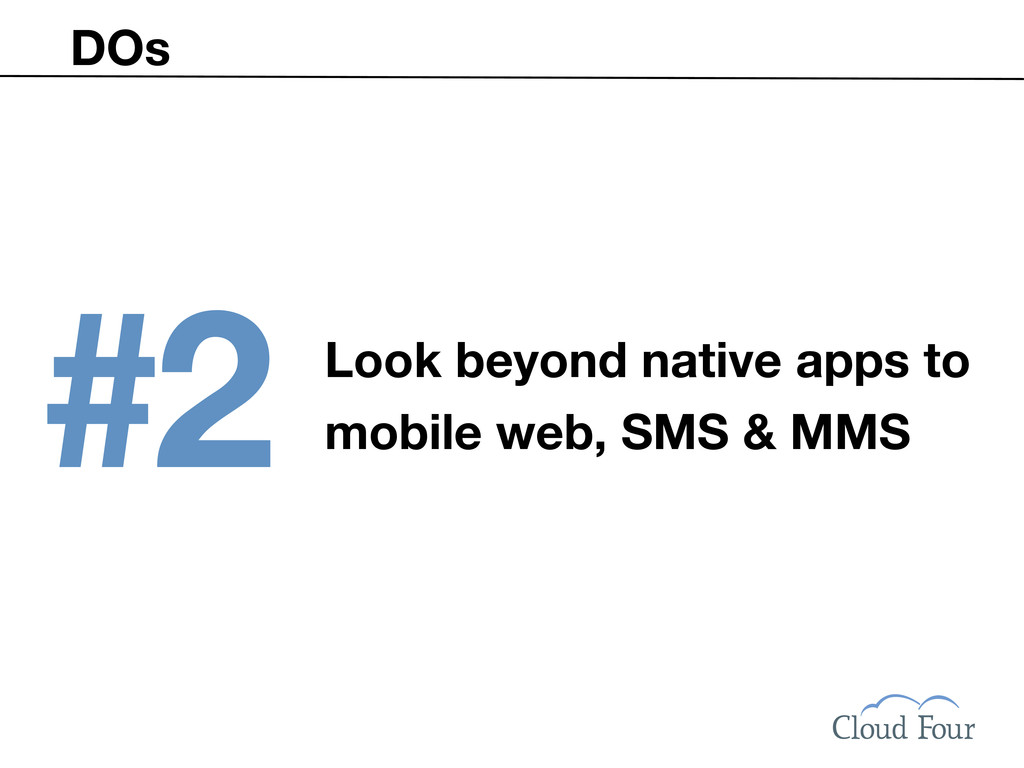 DOs #2 Look beyond native apps to mobile web, S...