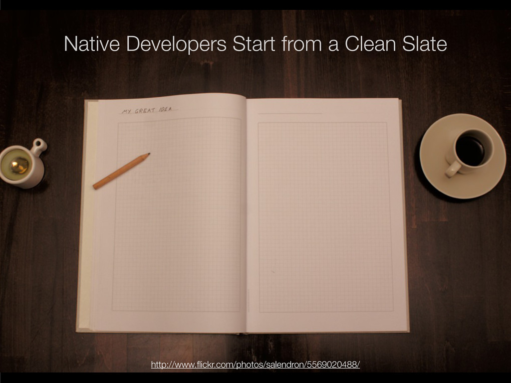Native Developers Start from a Clean Slate http...