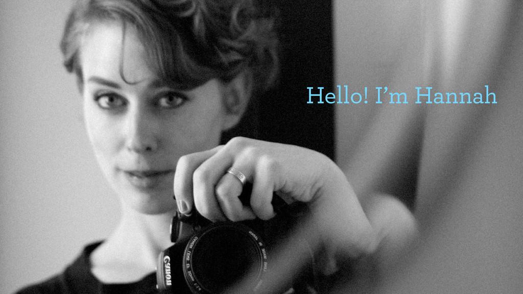 Hello! I'm Hannah