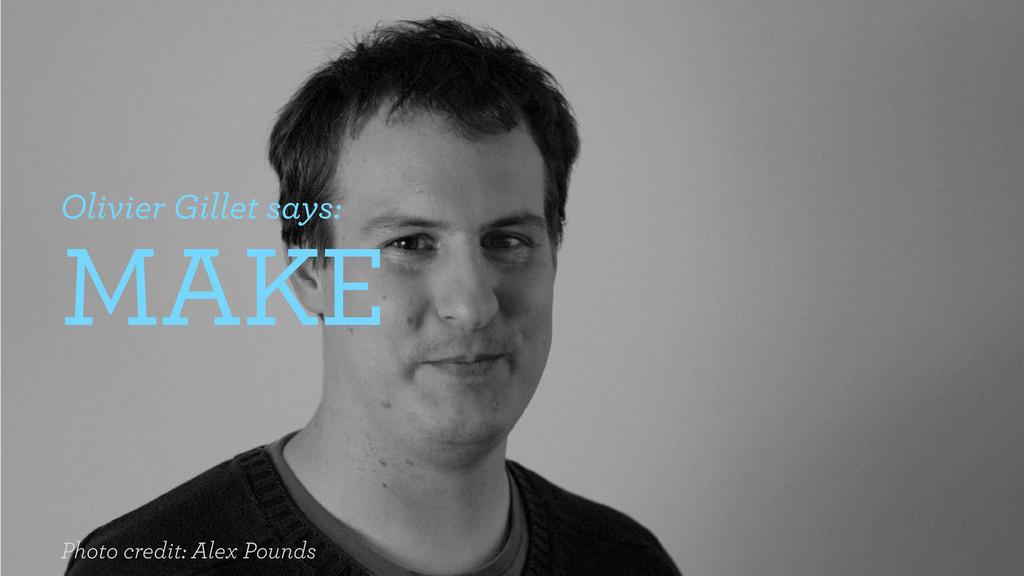 Olivier Gillet says: MAKE Photo credit: Alex Po...