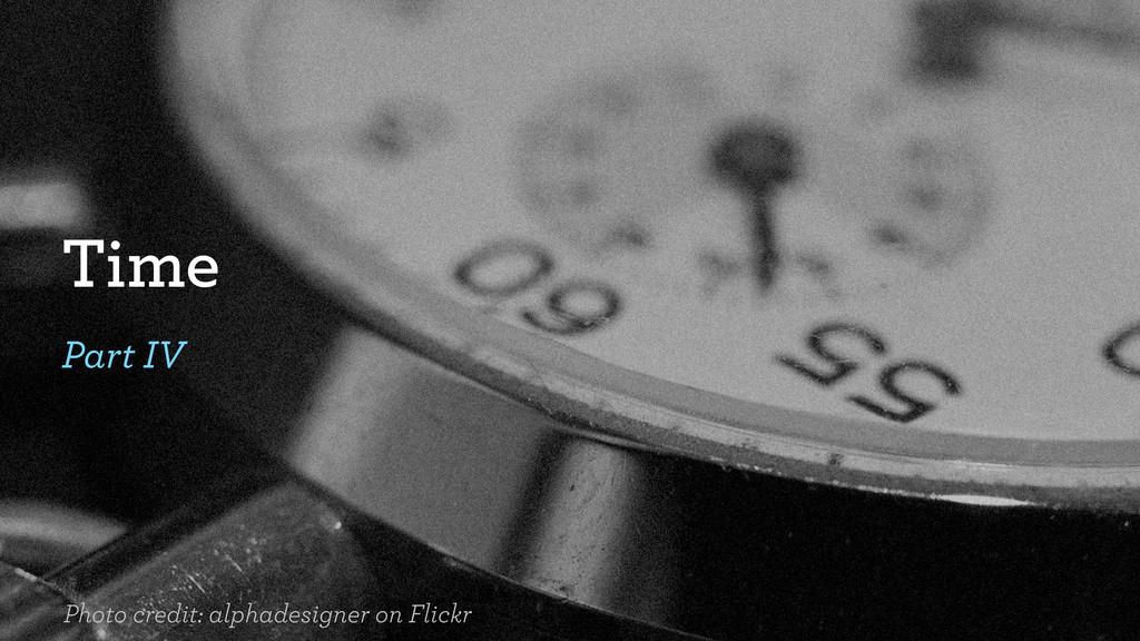 Time Part IV Photo credit: alphadesigner on Fli...