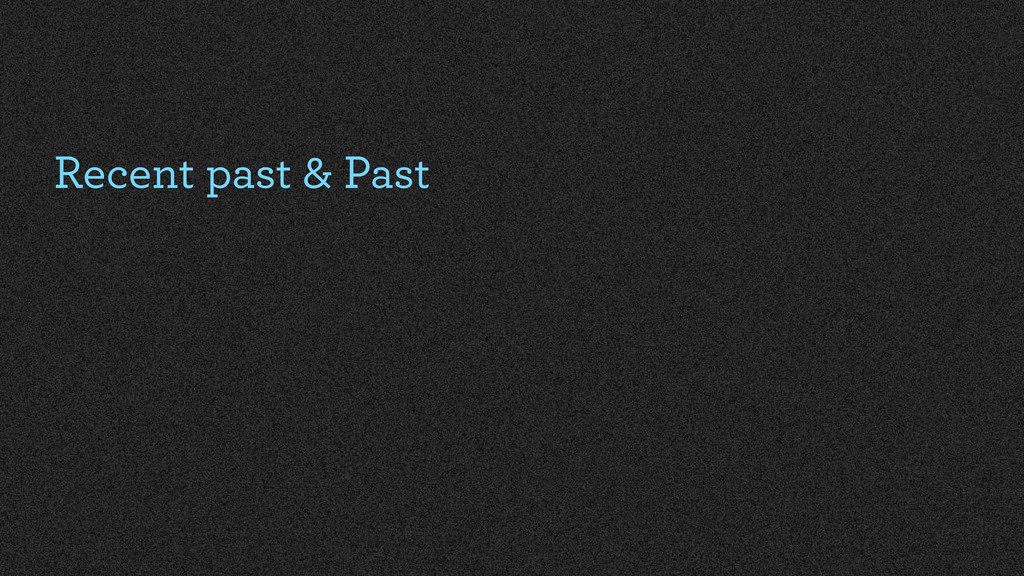 Recent past & Past