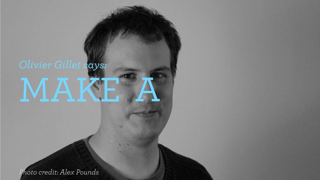 Olivier Gillet says: MAKE A Photo credit: Alex ...