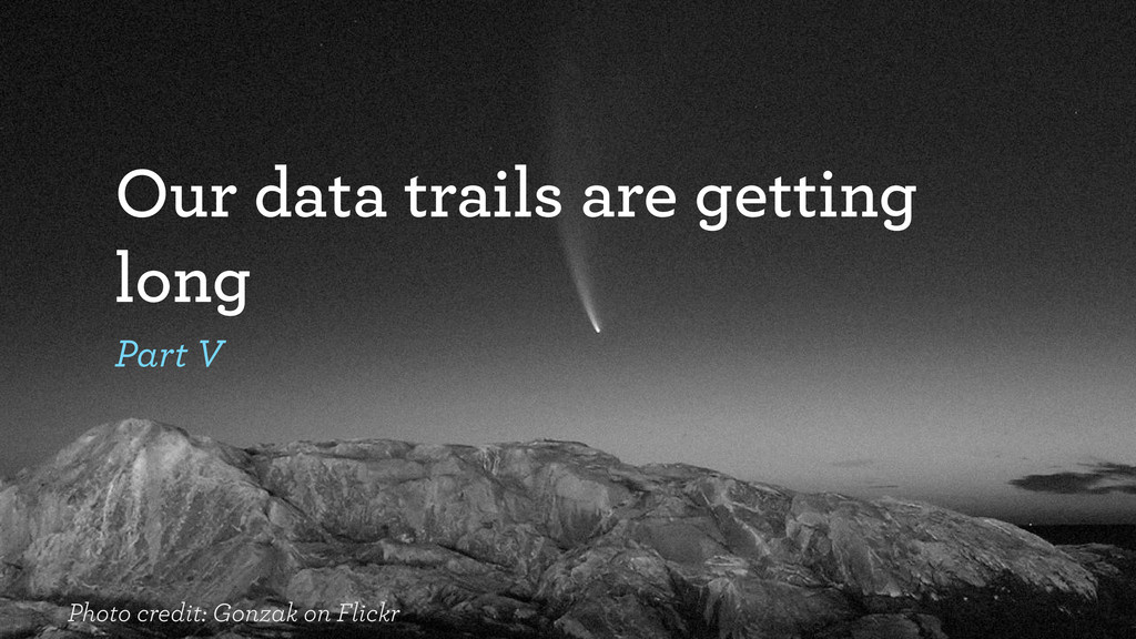 Our data trails are getting long Part V Photo c...