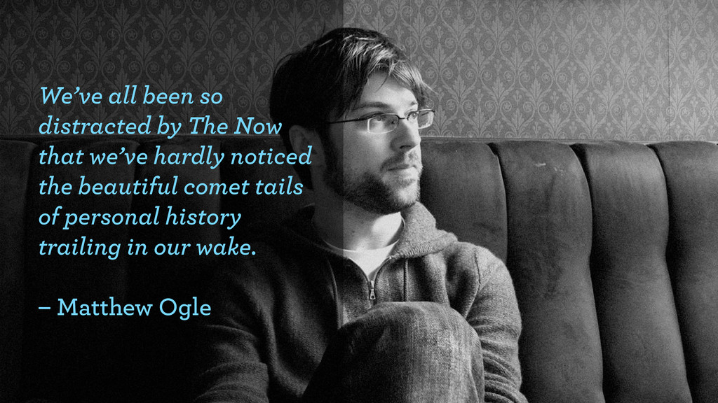 We've all been so distracted by The Now that we...