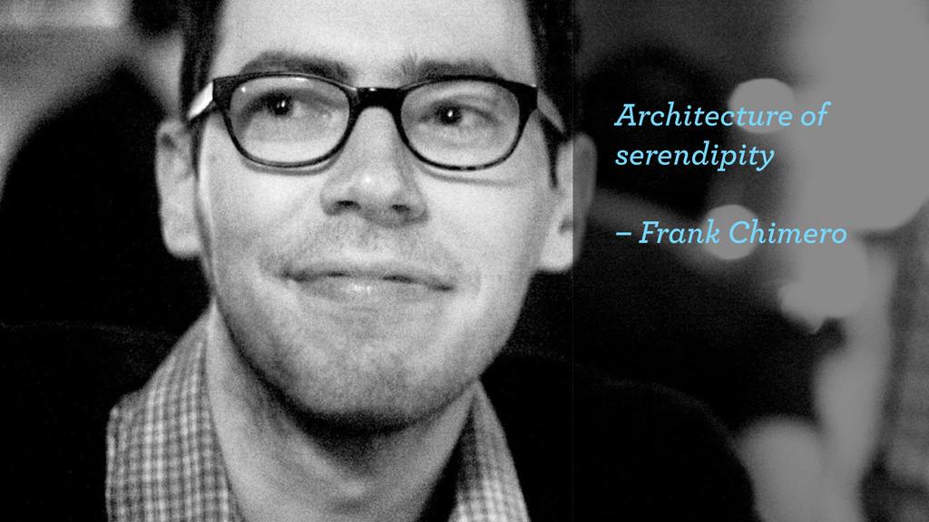 Architecture of serendipity – Frank Chimero