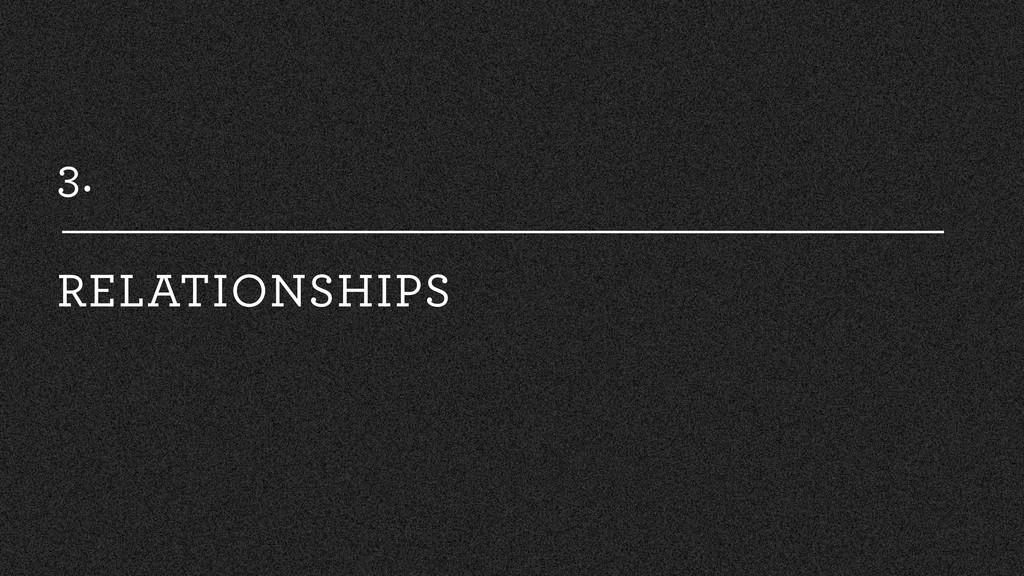 3. RELATIONSHIPS