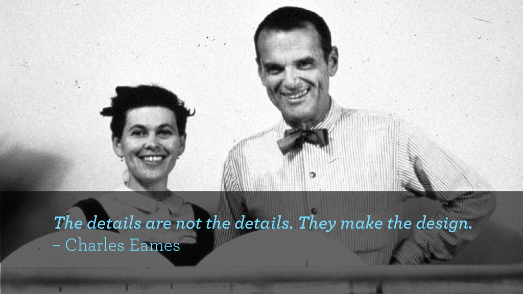 The details are not the details. They make the ...