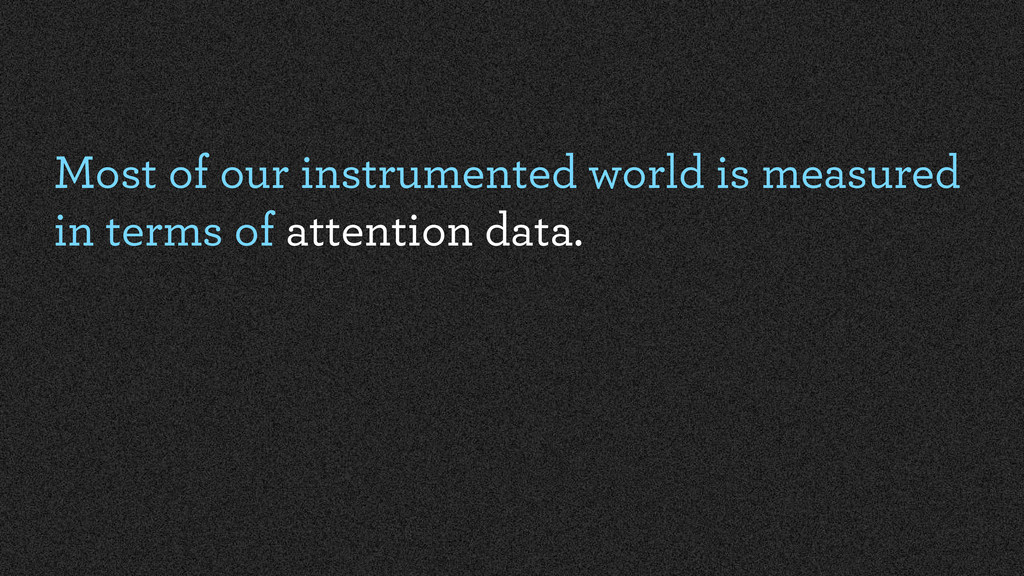 Most of our instrumented world is measured in t...