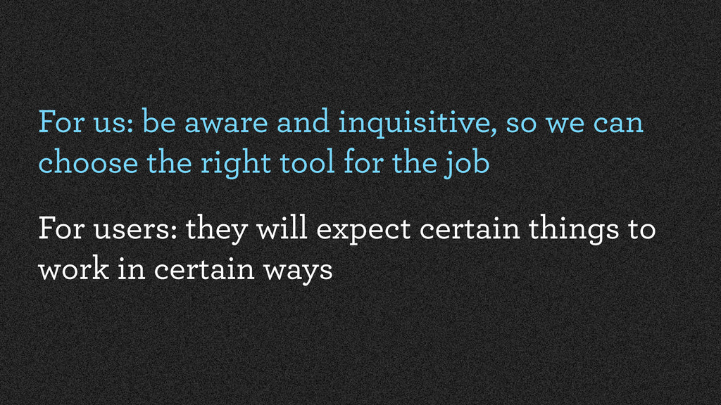 For us: be aware and inquisitive, so we can cho...
