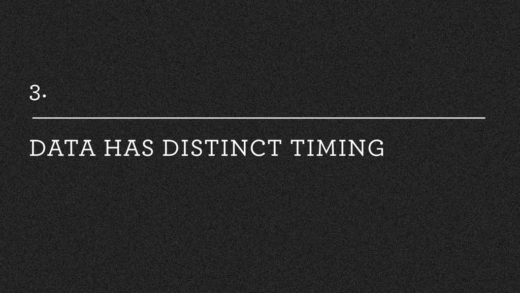 3. DATA HAS DISTINCT TIMING