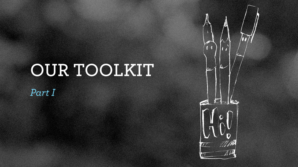 OUR TOOLKIT Part I