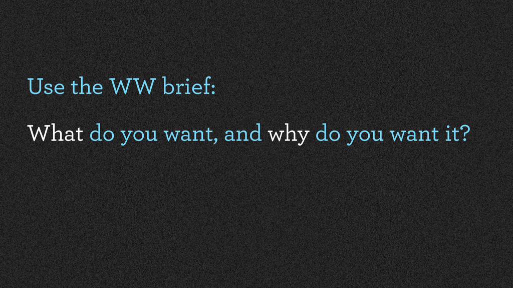 Use the WW brief: What do you want, and why do ...