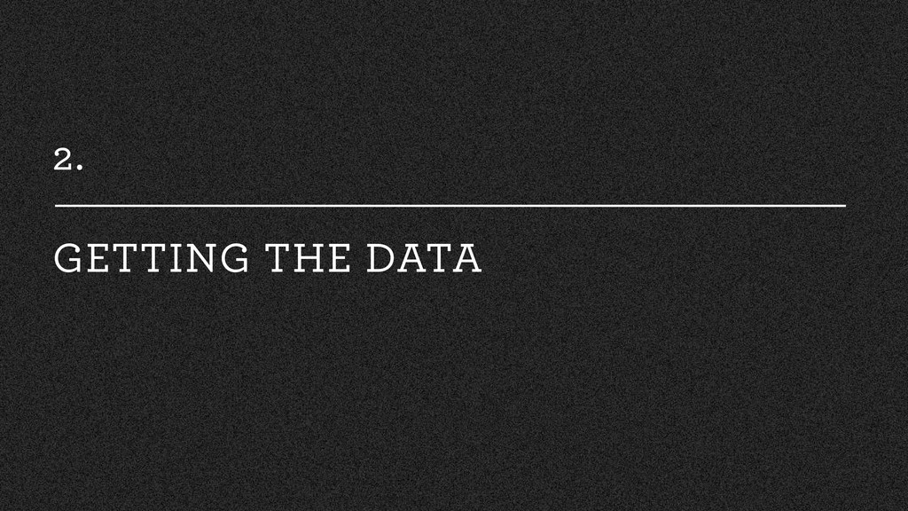 2. GETTING THE DATA