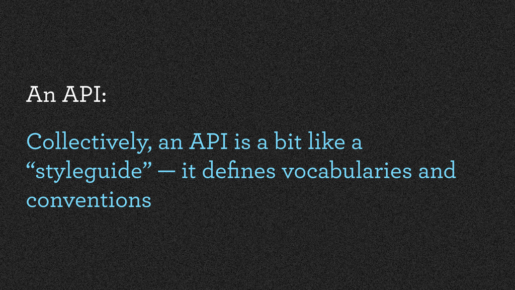 "An API: Collectively, an API is a bit like a ""s..."