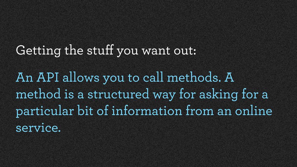 Getting the stuff you want out: An API allows yo...