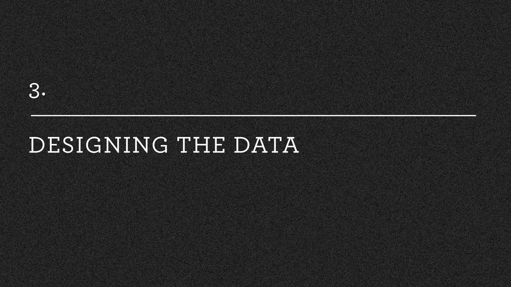 3. DESIGNING THE DATA
