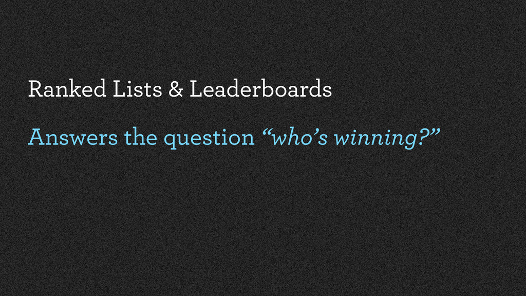 Ranked Lists & Leaderboards Answers the questio...