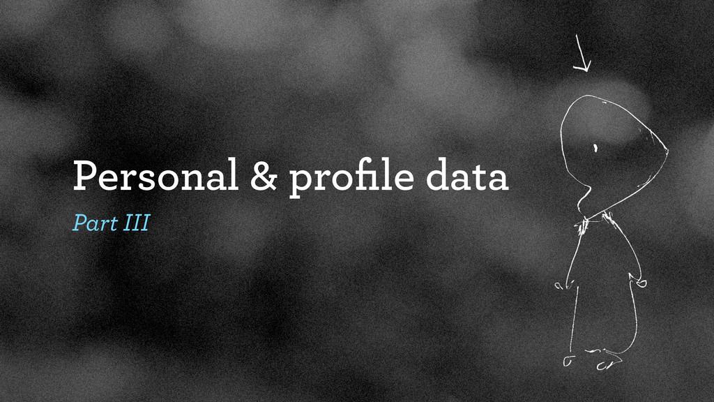 Personal & profile data Part III