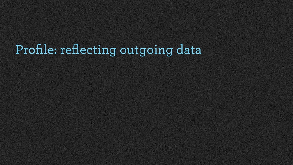 Profile: reflecting outgoing data