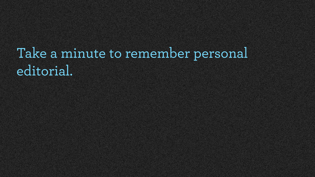 Take a minute to remember personal editorial.