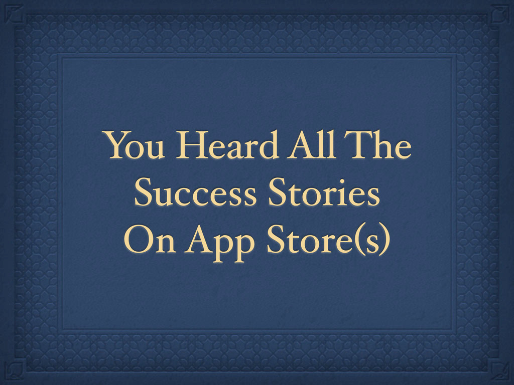 You Heard All The Success Stories On App Store(...