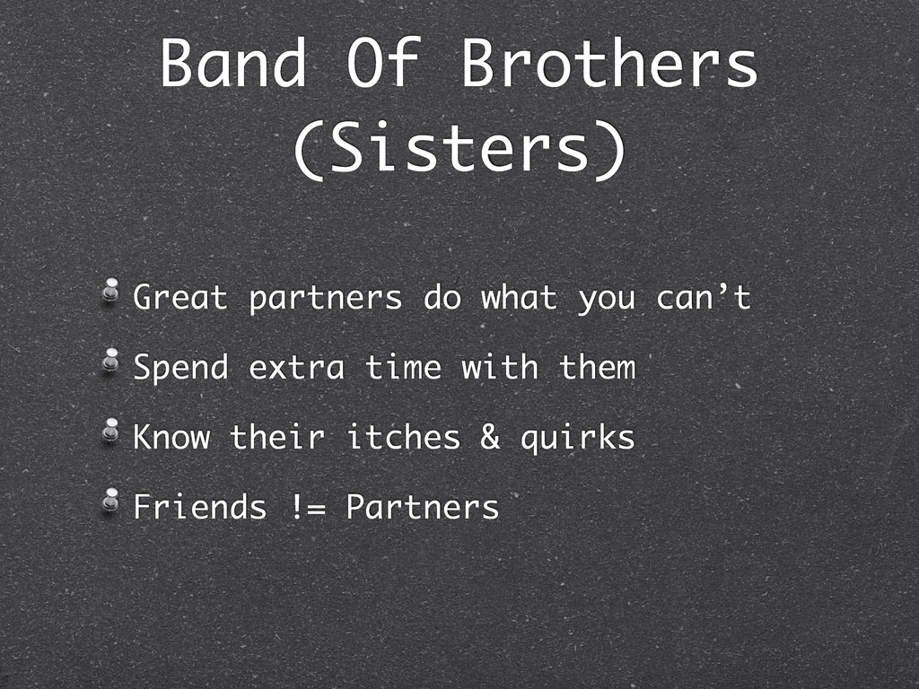 Band Of Brothers (Sisters) Great partners do wh...