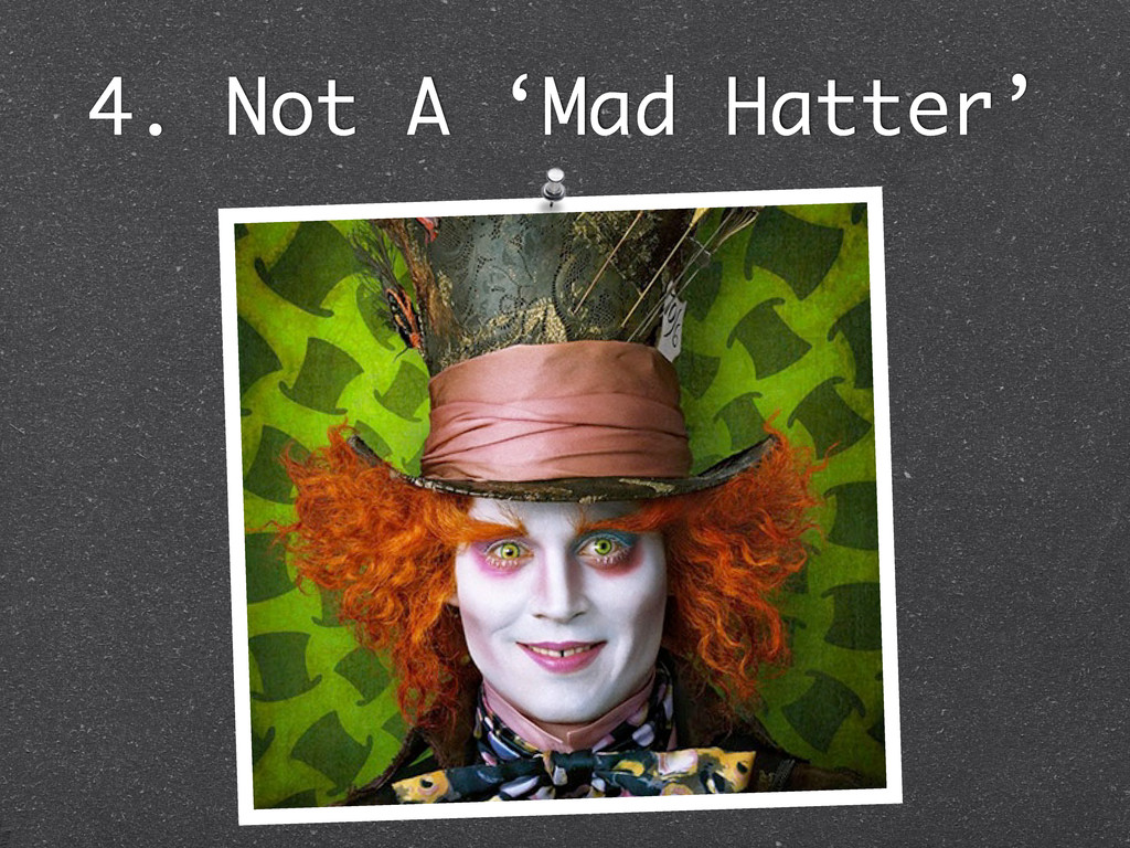 4. Not A 'Mad Hatter'