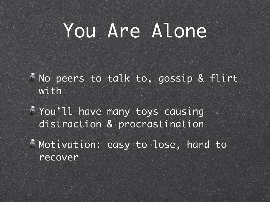 You Are Alone No peers to talk to, gossip & fli...