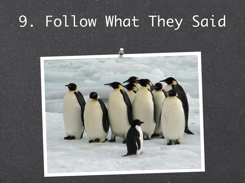 9. Follow What They Said